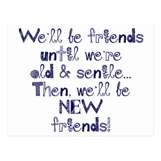We'll be friends until we're old and senile postcard