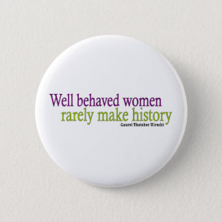Well Behaved Women  6 Cm Round Badge