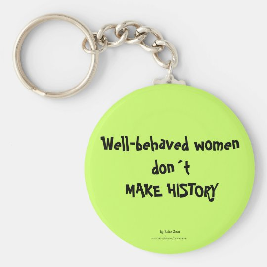 Well-behaved women dont MAKE HISTORY Keychain
