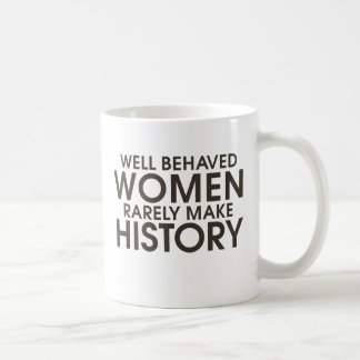 Well behaved women rarely make history basic white mug