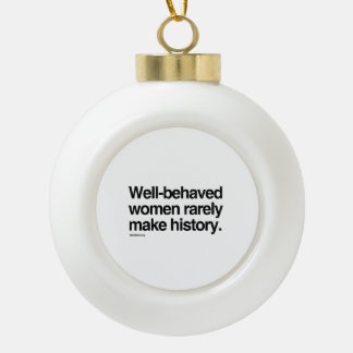 Well behaved women rarely make history ceramic ball decoration