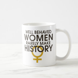 Well behaved women rarely make history coffee mug