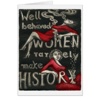 Well Behaved Women Rarely Make History Greeting Card