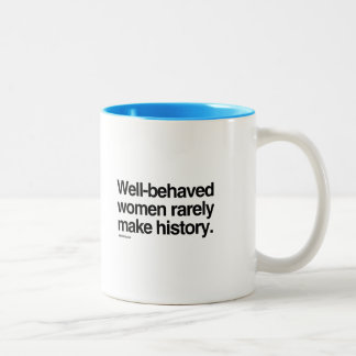Well behaved women rarely make history Two-Tone coffee mug