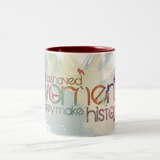 Well behaved women rarely make history Two-Tone mug