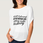 Well behaved women tshirts