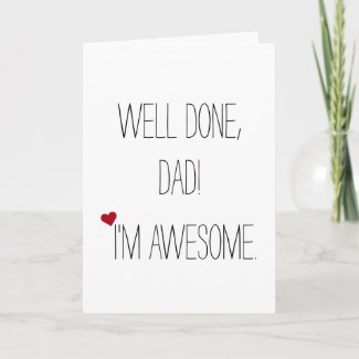 Well Done Dad Im Awesome | Funny Fathers Day Card