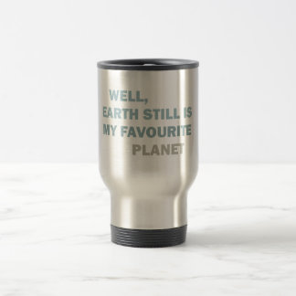 Well, earth still is my favourite planet stainless steel travel mug
