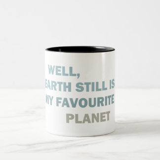 Well, earth still is my favourite planet Two-Tone mug