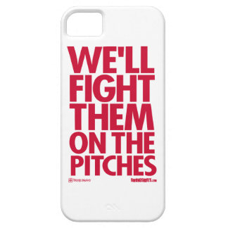We'll Fight Them on the Pitches Case For The iPhone 5