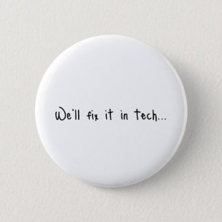 We'll Fix It In Tech 6 Cm Round Badge
