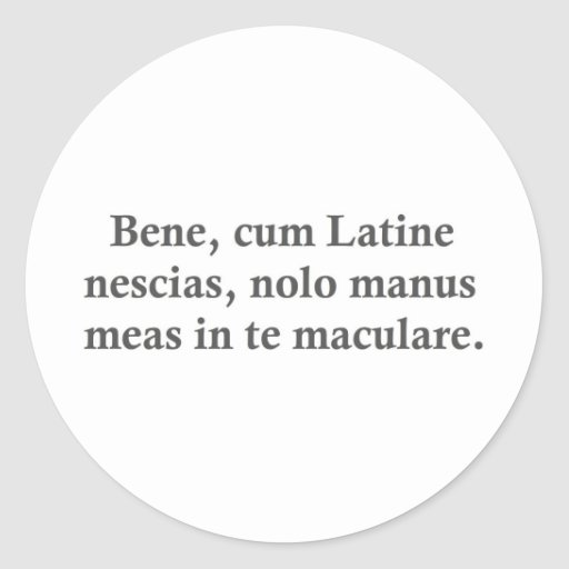 Well, if you don't understand plain Latin....... Stickers