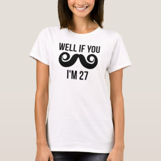 Well If You Mustache I'm 27 T-Shirt