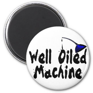 Well Oiled Machine 6 Cm Round Magnet