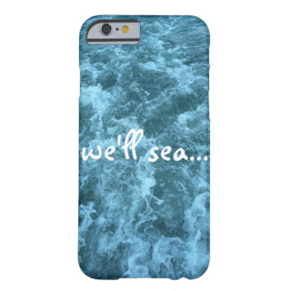 we'll sea barely there iPhone 6 case