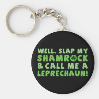Well Slap My Shamrock & Call Me A  Leprechaun! Basic Round Button Key Ring