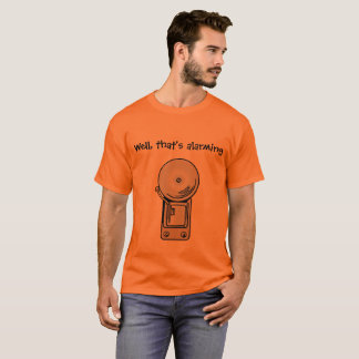 Well, That's Alarming T-Shirt