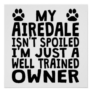 Well Trained Airedale Owner Poster