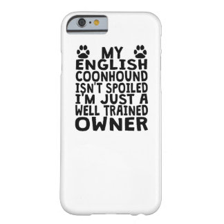 Well Trained English Coonhound Owner Barely There iPhone 6 Case