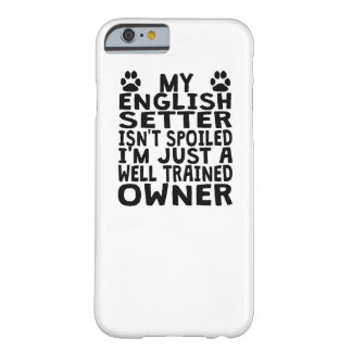 Well Trained English Setter Owner Barely There iPhone 6 Case