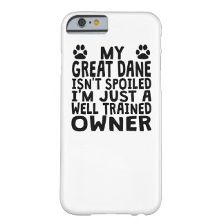Well Trained Great Dane Owner Barely There iPhone 6 Case