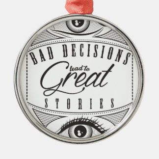 Wellcoda Bad Decisions Lead To Great Fun Silver-Colored Round Decoration