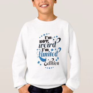 Wellcoda Im Not Weird Limited Edition Sweatshirt