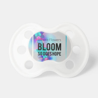 Wellcoda Where Flowers Bloom There's Hope Pacifiers
