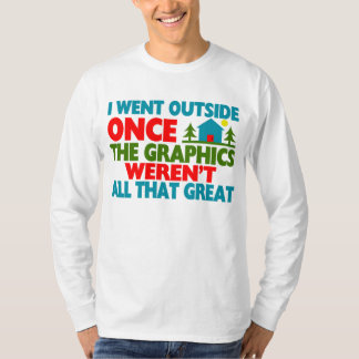 Went Outside Graphics Weren't Great T-Shirt