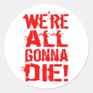 We're All Gonna Die Round Sticker