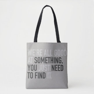 we're all Good at something just find it grey Tote Bag