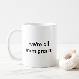 we're all immigrants coffee mug