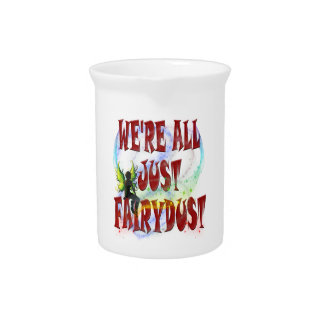 We're all just fairydust beverage pitchers