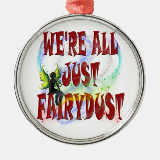 We're all just fairydust Silver-Colored round decoration