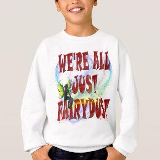 We're all just fairydust sweatshirt