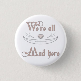 We're All Mad Here 3 Cm Round Badge