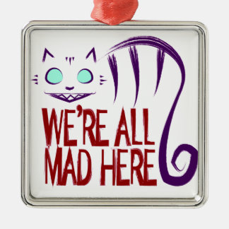 We're All Mad Here Christmas Ornament