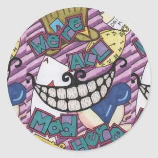 We're All Mad Here Classic Round Sticker