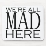 We're All Mad Here Mouse Mats