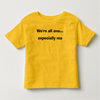 We're all one... especially me tee shirt