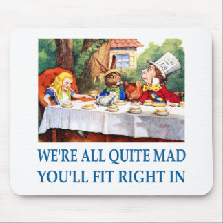 WE'RE ALL  QUITE MAD MOUSE PAD