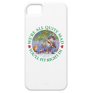 We're All Quite Mad, You;ll Fit Right In! Case For The iPhone 5