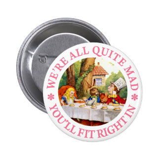 WE'RE ALL QUITE MAD, YOU'LL FIT RIGHT IN! 6 CM ROUND BADGE
