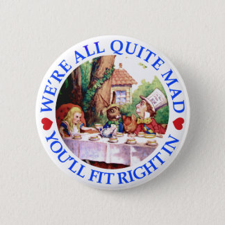 WE'RE ALL QUITE MAD,  YOU'LL FIT RIGHT IN 6 CM ROUND BADGE