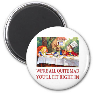 WE'RE ALL QUITE MAD, YOU'LL FIT RIGHT IN 6 CM ROUND MAGNET