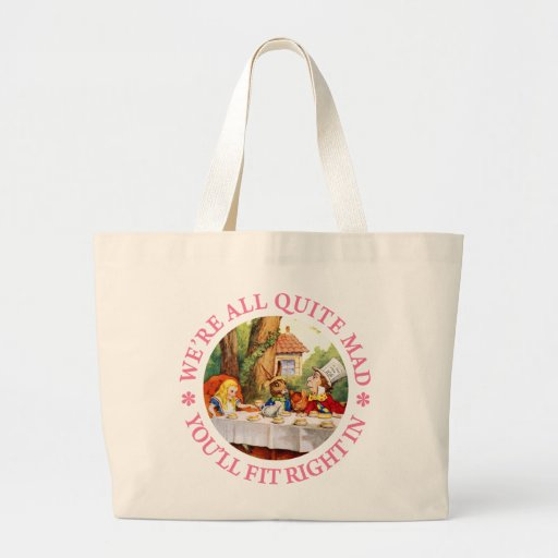 WE'RE ALL QUITE MAD, YOU'LL FIT RIGHT IN! TOTE BAG