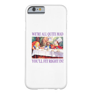 We're All Quite Mad, You'll Fit Right In Barely There iPhone 6 Case