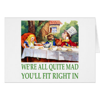 We're All Quite Mad , You'll Fit Right In! Greeting Card