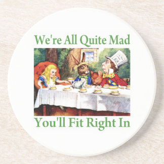"""""""We're All Quite Mad, You'll Fit Right In!"""" Coaster"""