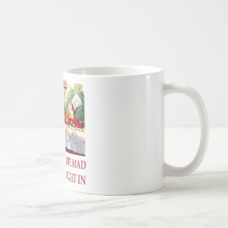WE'RE ALL QUITE MAD, YOU'LL FIT RIGHT IN COFFEE MUG